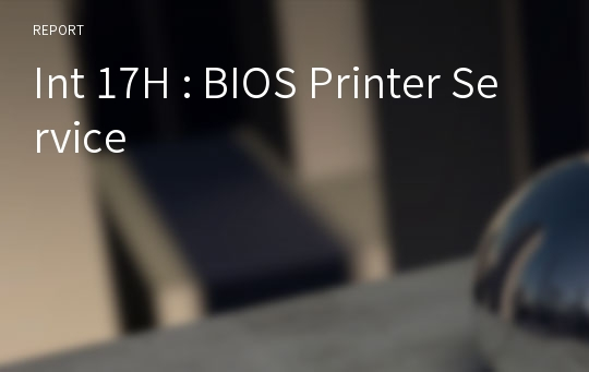 Int 17H : BIOS Printer Service