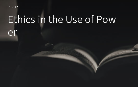 Ethics in the Use of Power