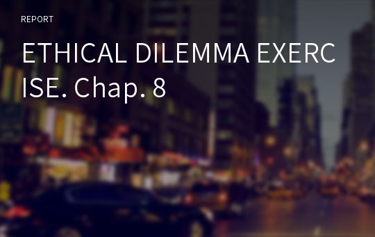 ETHICAL DILEMMA EXERCISE. Chap. 8