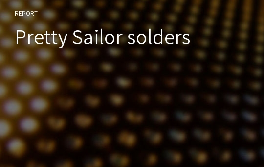 Pretty Sailor solders