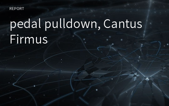 pedal pulldown, Cantus Firmus