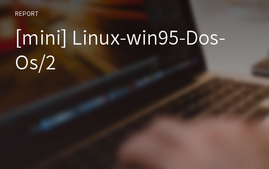 [mini] Linux-win95-Dos-Os/2