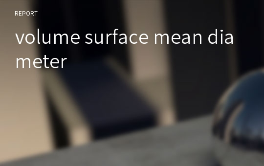 volume surface mean diameter