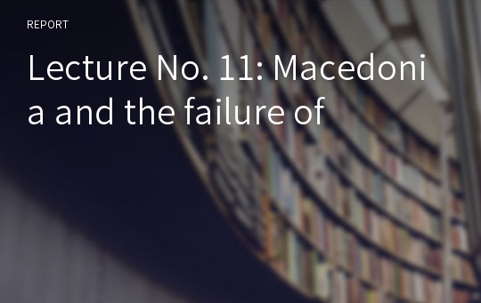 Lecture No. 11: Macedonia and the failure of