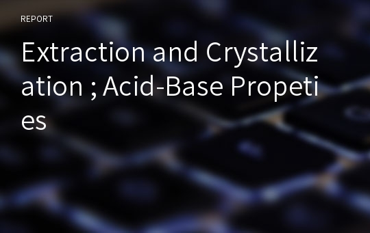 Extraction and Crystallization ; Acid-Base Propeties