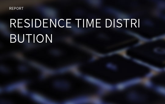 RESIDENCE TIME DISTRIBUTION