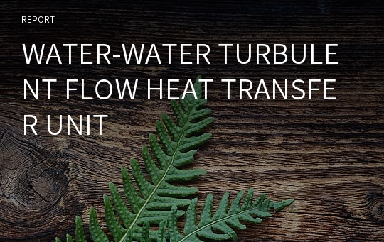 WATER-WATER TURBULENT FLOW HEAT TRANSFER UNIT