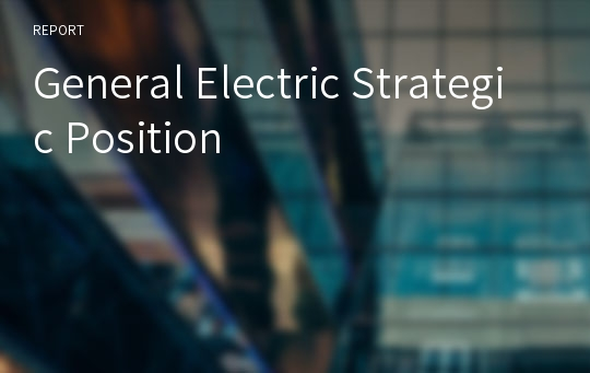 General Electric Strategic Position