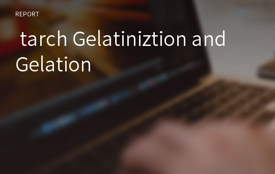 tarch Gelatiniztion and Gelation
