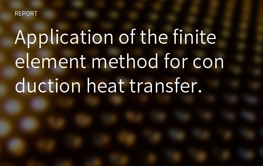 Application of the finite element method for conduction heat transfer.
