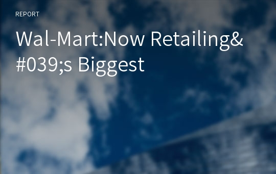 Wal-Mart:Now Retailing's Biggest