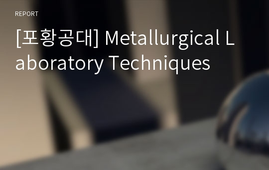[포황공대] Metallurgical Laboratory Techniques