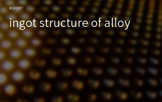 ingot structure of alloy