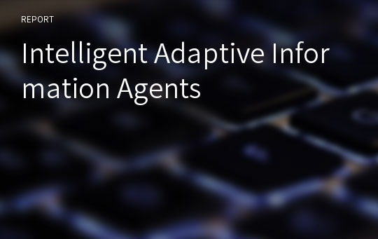 Intelligent Adaptive Information Agents