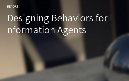 Designing Behaviors for Information Agents