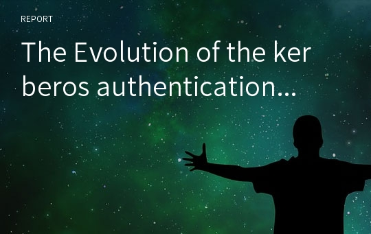 The Evolution of the kerberos authentication...