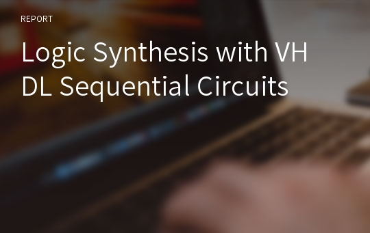 Logic Synthesis with VHDL Sequential Circuits