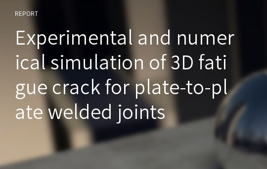 Experimental and numerical simulation of 3D fatigue crack for plate-to-plate welded joints