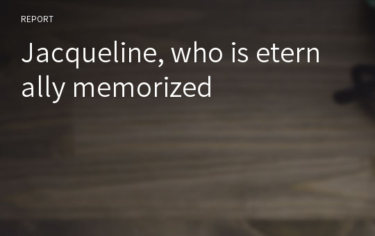 Jacqueline, who is eternally memorized