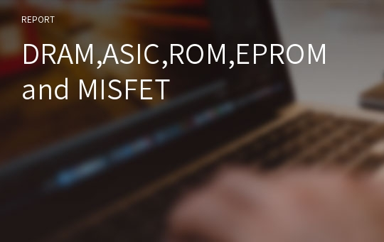 DRAM,ASIC,ROM,EPROM and MISFET