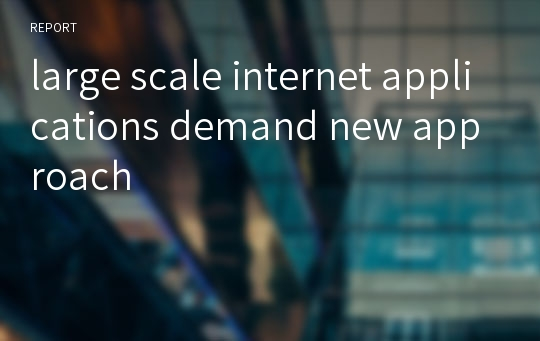 large scale internet applications demand new approach