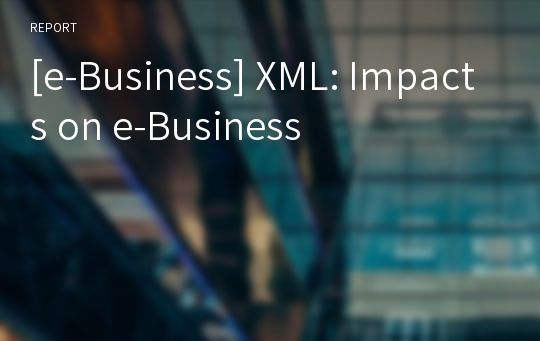 [e-Business] XML: Impacts on e-Business