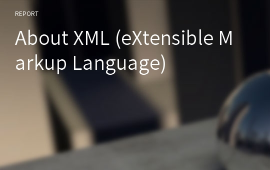 About XML (eXtensible Markup Language)