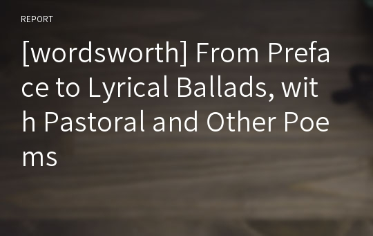 [wordsworth] From Preface to Lyrical Ballads, with Pastoral and Other Poems