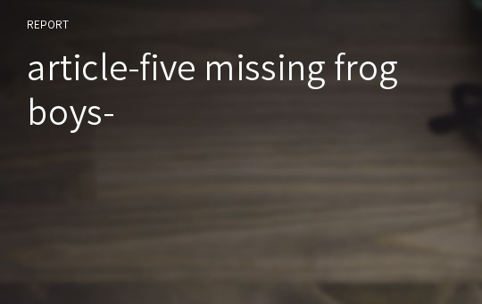 article-five missing frog boys-