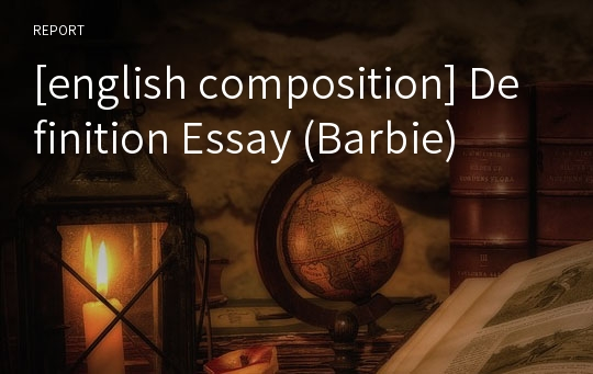 [english composition] Definition Essay (Barbie)