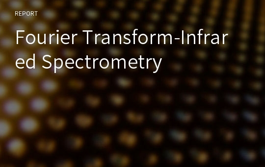 Fourier Transform-Infrared Spectrometry
