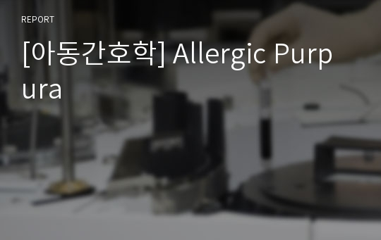 [아동간호학] Allergic Purpura