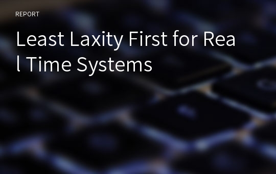 Least Laxity First for Real Time Systems