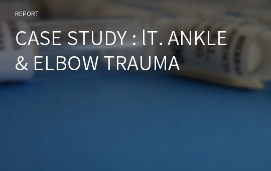 CASE STUDY : lT. ANKLE & ELBOW TRAUMA