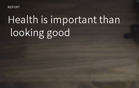 Health is important than looking good