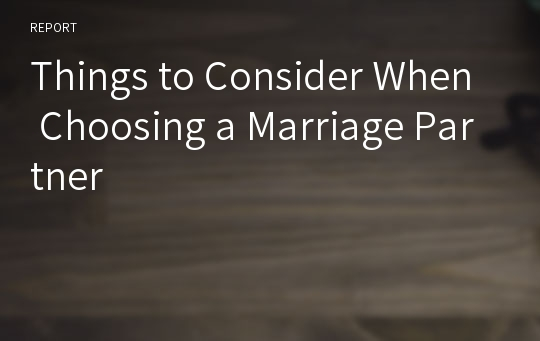 Things to Consider When Choosing a Marriage Partner