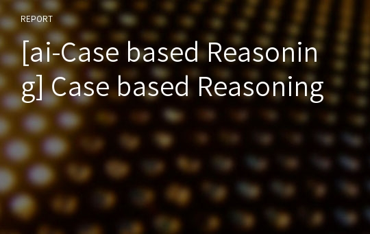 [ai-Case based Reasoning] Case based Reasoning
