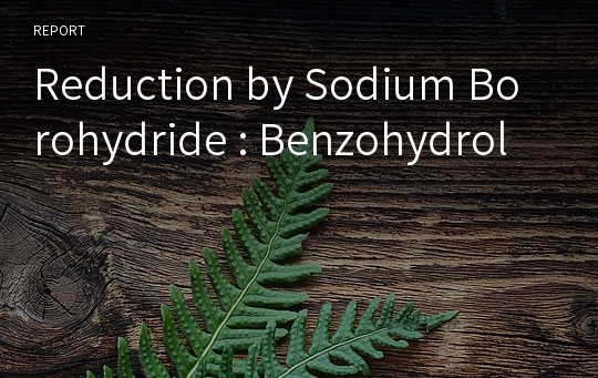 Reduction by Sodium Borohydride : Benzohydrol