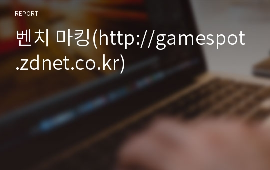 벤치 마킹(http://gamespot.zdnet.co.kr)