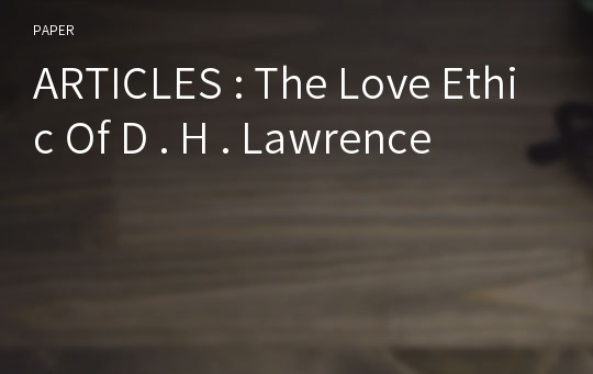ARTICLES : The Love Ethic Of D . H . Lawrence