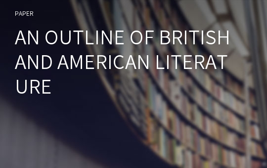 AN OUTLINE OF BRITISH AND AMERICAN LITERATURE