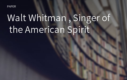 Walt Whitman , Singer of the American Spirit