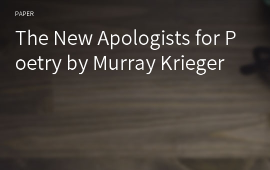 The New Apologists for Poetry by Murray Krieger