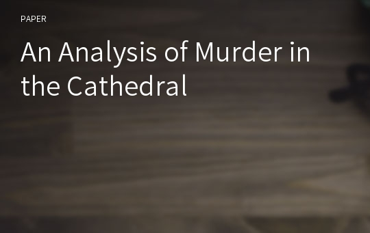 An Analysis of Murder in the Cathedral