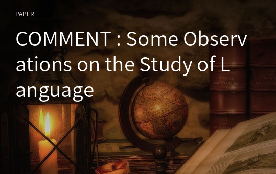 COMMENT : Some Observations on the Study of Language