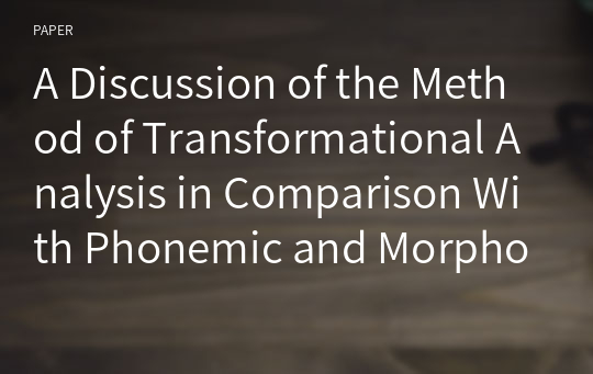 A Discussion of the Method of Transformational Analysis in Comparison With Phonemic and Morphophonemic Analyses