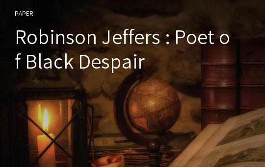 Robinson Jeffers : Poet of Black Despair