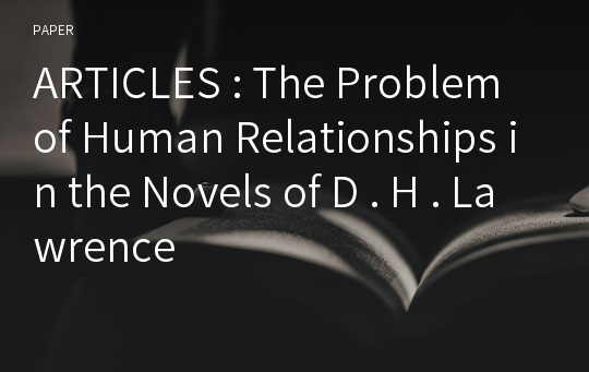 ARTICLES : The Problem of Human Relationships in the Novels of D . H . Lawrence
