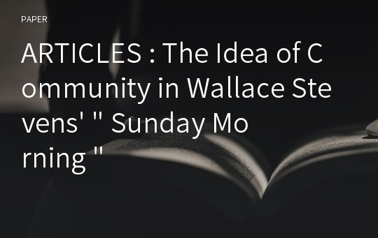 "ARTICLES : The Idea of Community in Wallace Stevens' "" Sunday Morning """