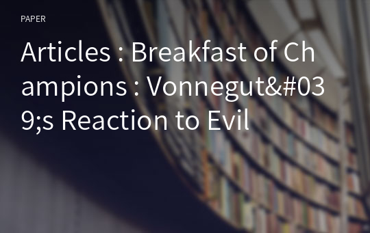 Articles : Breakfast of Champions : Vonnegut's Reaction to Evil